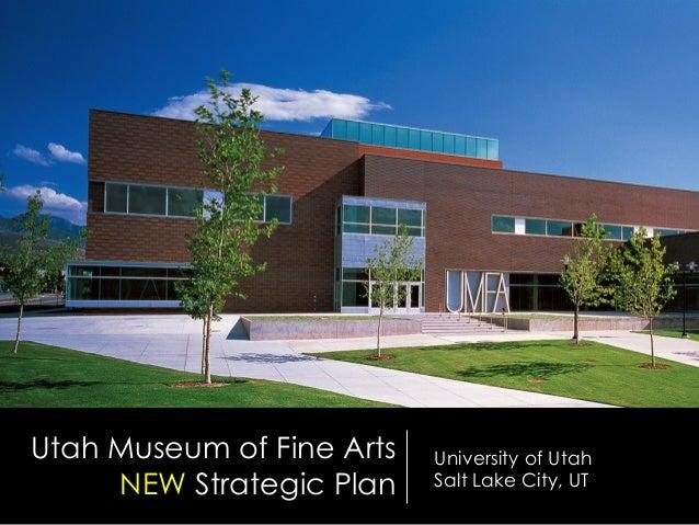 Utah Museum of Fine Arts NEW Strategic Plan  University of Utah Salt Lake City, UT