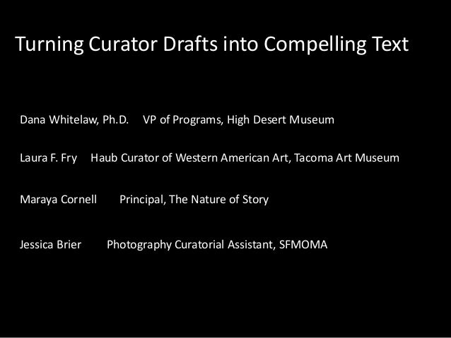 Turning Curator Drafts into Compelling Text  Dana Whitelaw, Ph.D. Laura F. Fry  Haub Curator of Western American Art, Taco...