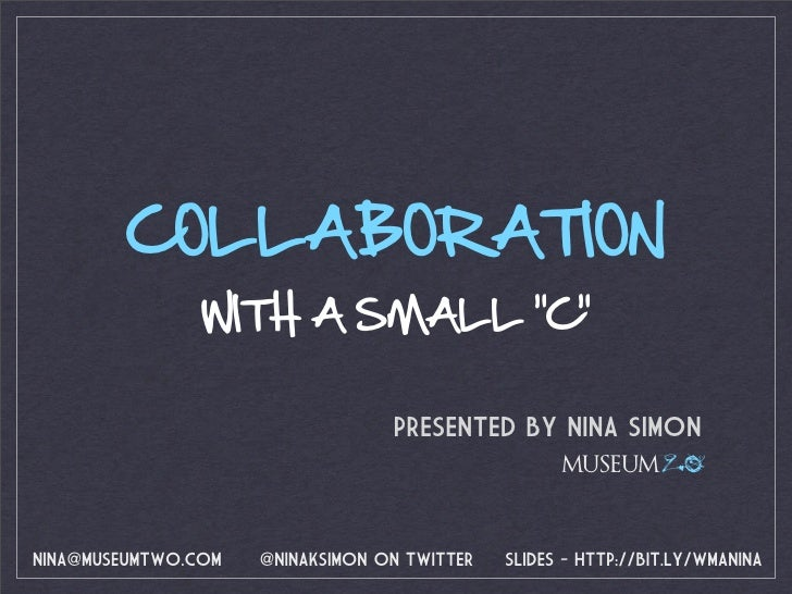 "COLLABORATION                 WITH A SMALL ""C""                                    PRESENTED BY NINA SIMON                 ..."