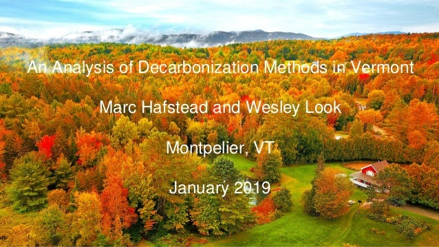 1 An Analysis of Decarbonization Methods in Vermont Marc Hafstead and Wesley Look Resources for the Future Montpelier, VT ...