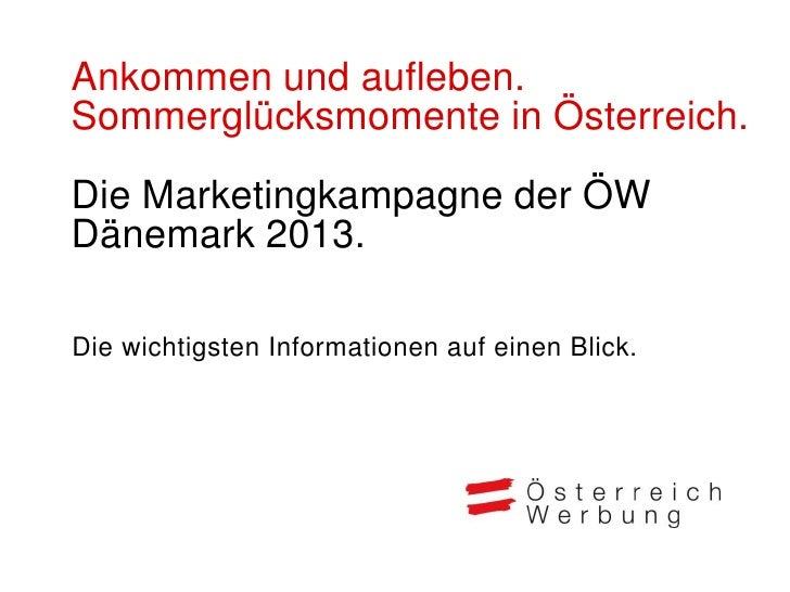 Ankommen und aufleben.Sommerglücksmomente in Österreich.Die Marketingkampagne der ÖWDänemark 2013.Die wichtigsten Informat...