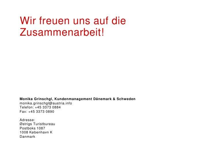 Wir freuen uns auf dieZusammenarbeit!Monika Grinschgl, Kundenmanagement Dänemark & Schwedenmonika.grinschgl@austria.infoTe...