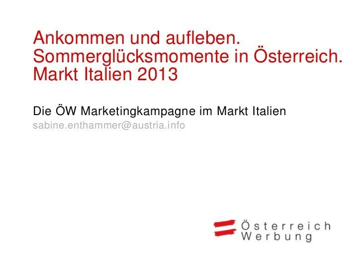 Ankommen und aufleben.Sommerglücksmomente in Österreich.Markt Italien 2013Die ÖW Marketingkampagne im Markt Italiensabine....