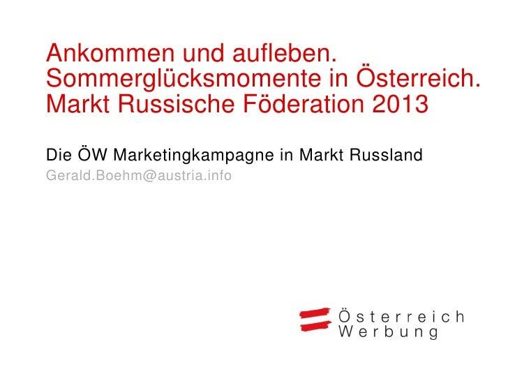 Ankommen und aufleben.Sommerglücksmomente in Österreich.Markt Russische Föderation 2013Die ÖW Marketingkampagne in Markt R...
