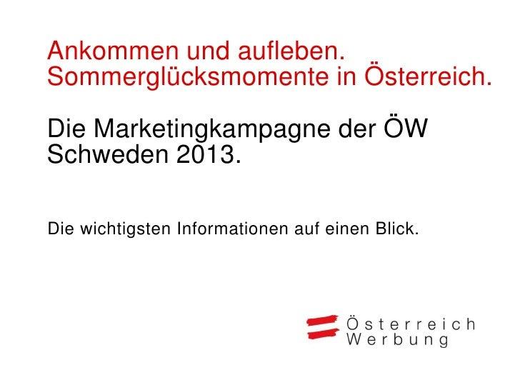 Ankommen und aufleben.Sommerglücksmomente in Österreich.Die Marketingkampagne der ÖWSchweden 2013.Die wichtigsten Informat...