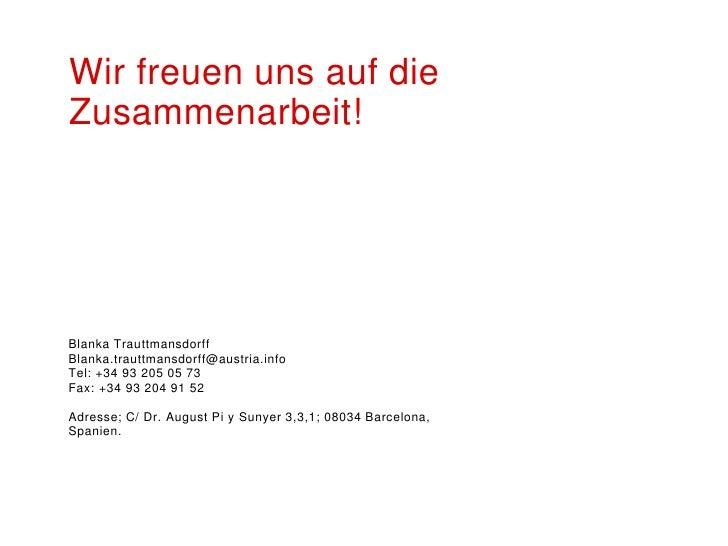 Wir freuen uns auf dieZusammenarbeit!Blanka TrauttmansdorffBlanka.trauttmansdorff@austria.infoTel: +34 93 205 05 73Fax: +3...