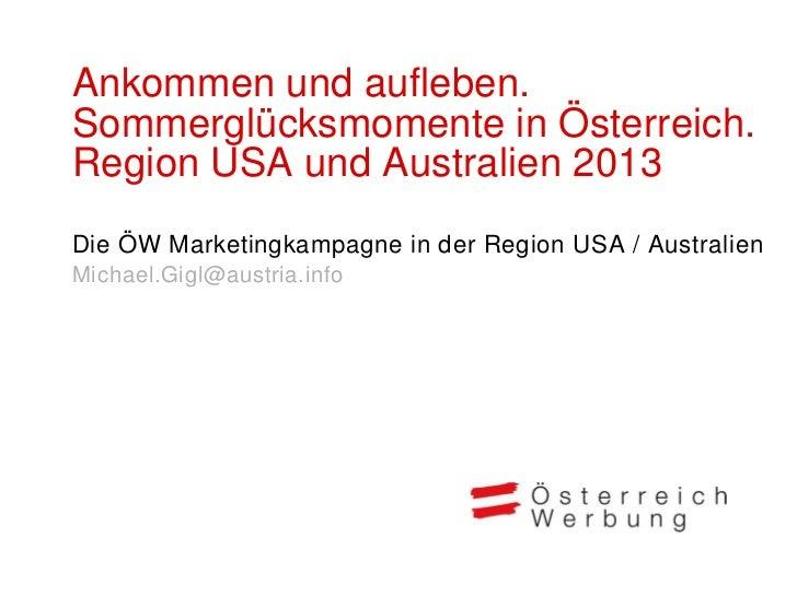 Ankommen und aufleben.Sommerglücksmomente in Österreich.Region USA und Australien 2013Die ÖW Marketingkampagne in der Regi...