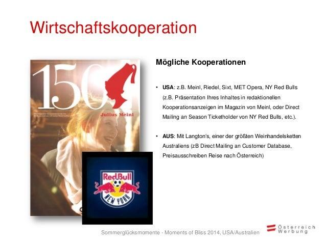 Wirtschaftskooperation Mögliche Kooperationen • USA: z.B. Meinl, Riedel, Sixt, MET Opera, NY Red Bulls (z.B. Präsentation ...