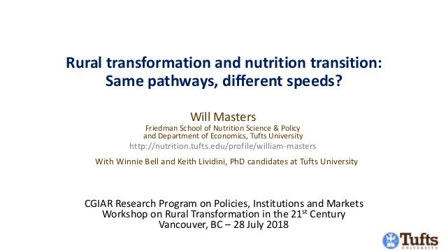 Rural transformation and nutrition transition: Same pathways, different speeds? Will Masters Friedman School of Nutrition ...