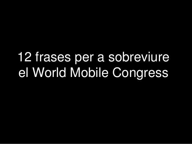 12 frases per a sobreviure el World Mobile Congress