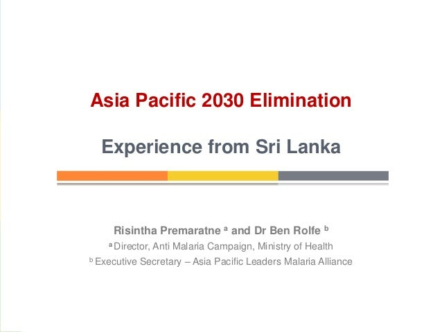 Risintha Premaratne a and Dr Ben Rolfe b a Director, Anti Malaria Campaign, Ministry of Health b Executive Secretary – Asi...