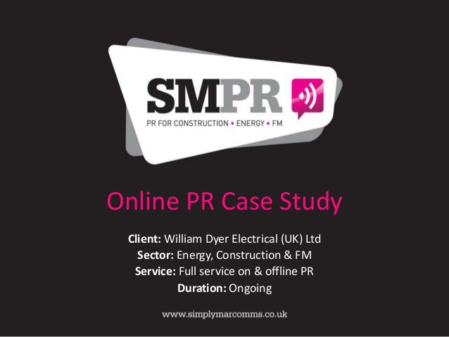 Online PR Case Study Client: William Dyer Electrical (UK) Ltd   Sector: Energy, Construction & FM  Service: Full service o...