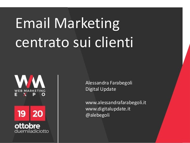 Email Marketing centrato sui clienti www.alessandrafarabegoli.it www.digitalupdate.it @alebegoli Alessandra Farabegoli Dig...