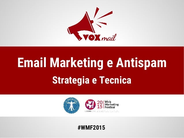 Email Marketing e Antispam Strategia e Tecnica #WMF2015