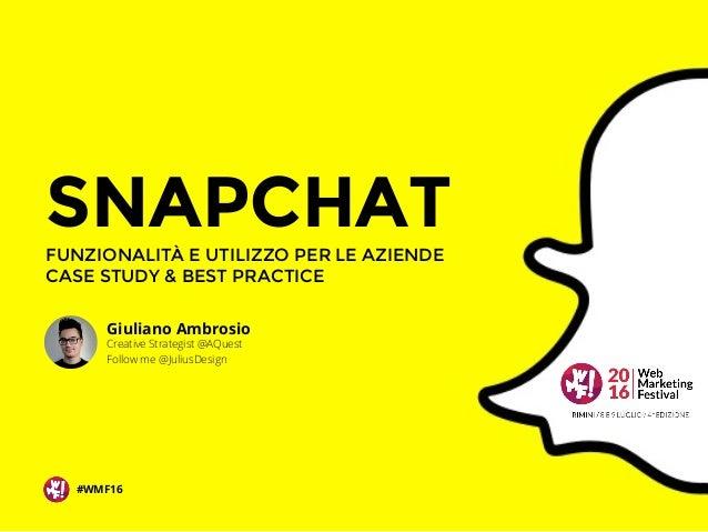 SNAPCHATFUNZIONALITÀ E UTILIZZO PER LE AZIENDE CASE STUDY & BEST PRACTICE Giuliano Ambrosio Creative Strategist @AQuest Fo...