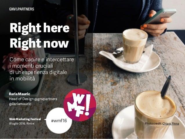 Righthere Rightnow Come capire e intercettare i momenti cruciali  di un'esperienza digitale in mobilità IlariaMauric Head...