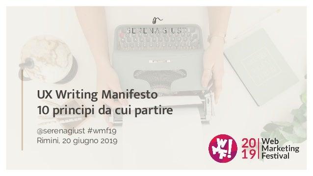 UX Writing Manifesto 10 principi da cui partire @serenagiust #wmf19 Rimini, 20 giugno 2019