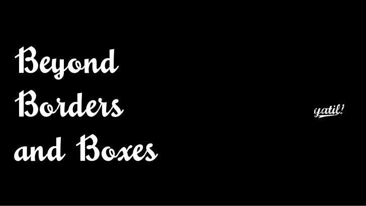 Beyond Borders and Boxes