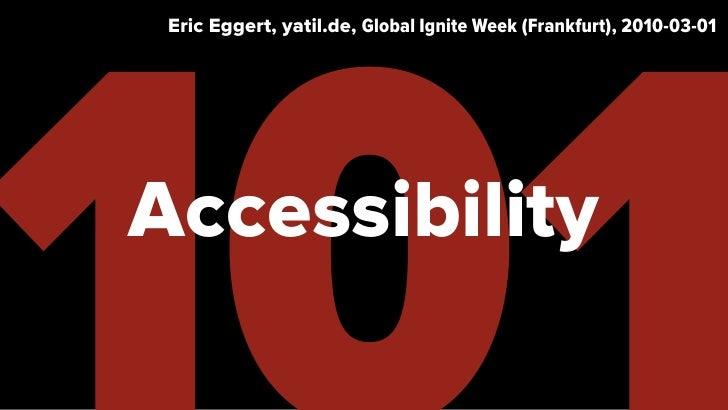 Eric Eggert, yatil.de, Global Ignite Week (Frankfurt), 2010-03-01     Accessibility