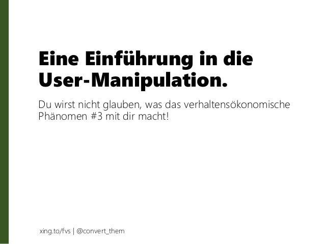 Eine Einführung in die User-Manipulation. Du wirst nicht glauben, was das verhaltensökonomische Phänomen #3 mit dir macht!...
