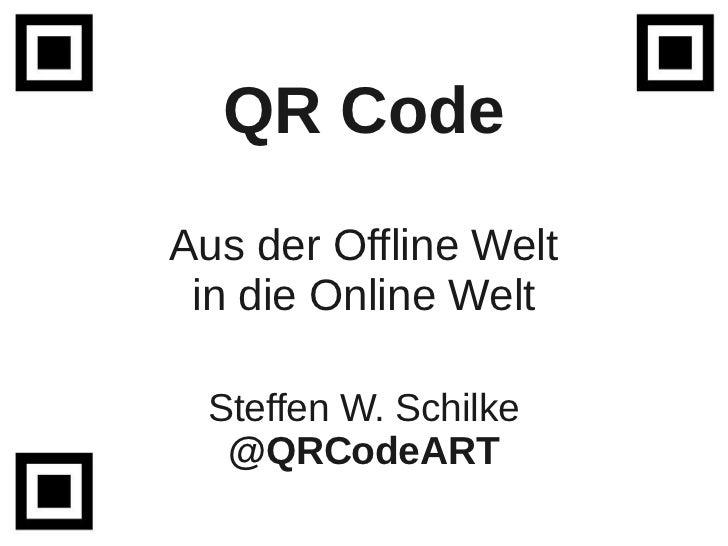 QR CodeAus der Offline Welt in die Online Welt Steffen W. Schilke  @QRCodeART