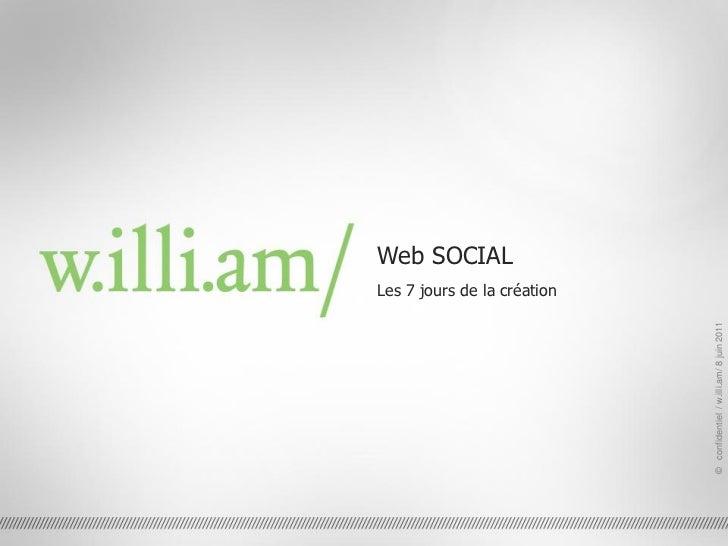 Web SOCIAL                                                    Les 7 jours de la création© confidentiel / w.illi.am/w.illi....