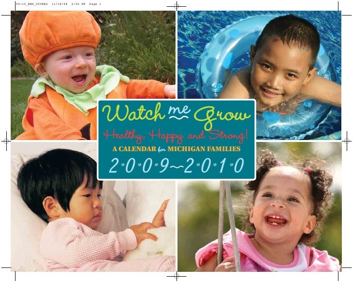Watch me Grow Healthy, Happy and Strong!  A CALENDAR for MICHIGAN FAMILIES   2009 2010