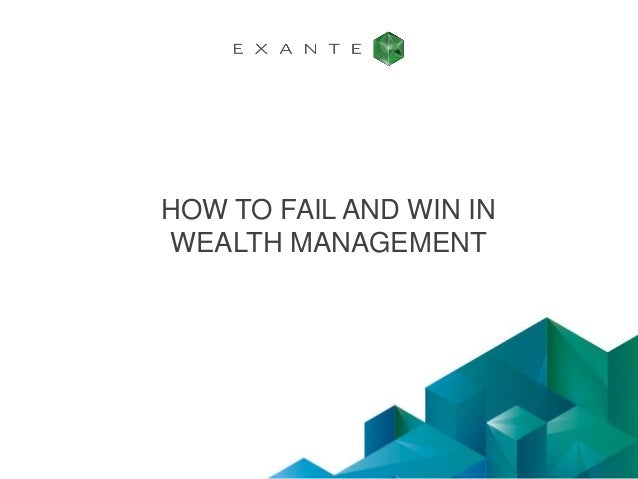 HOW TO FAIL AND WIN IN WEALTH MANAGEMENT