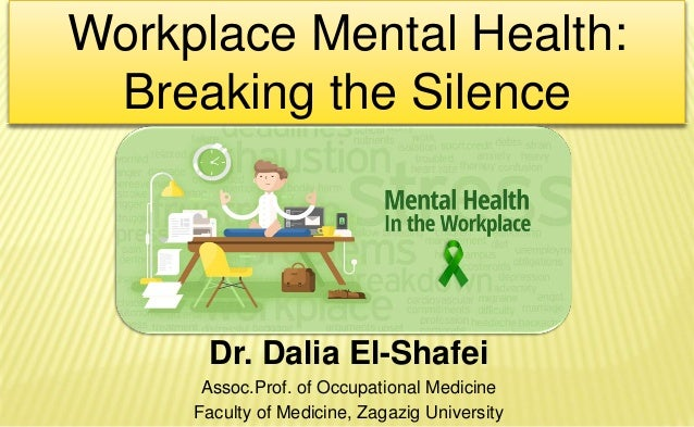 Dr. Dalia El-Shafei Assoc.Prof. of Occupational Medicine Faculty of Medicine, Zagazig University Workplace Mental Health: ...