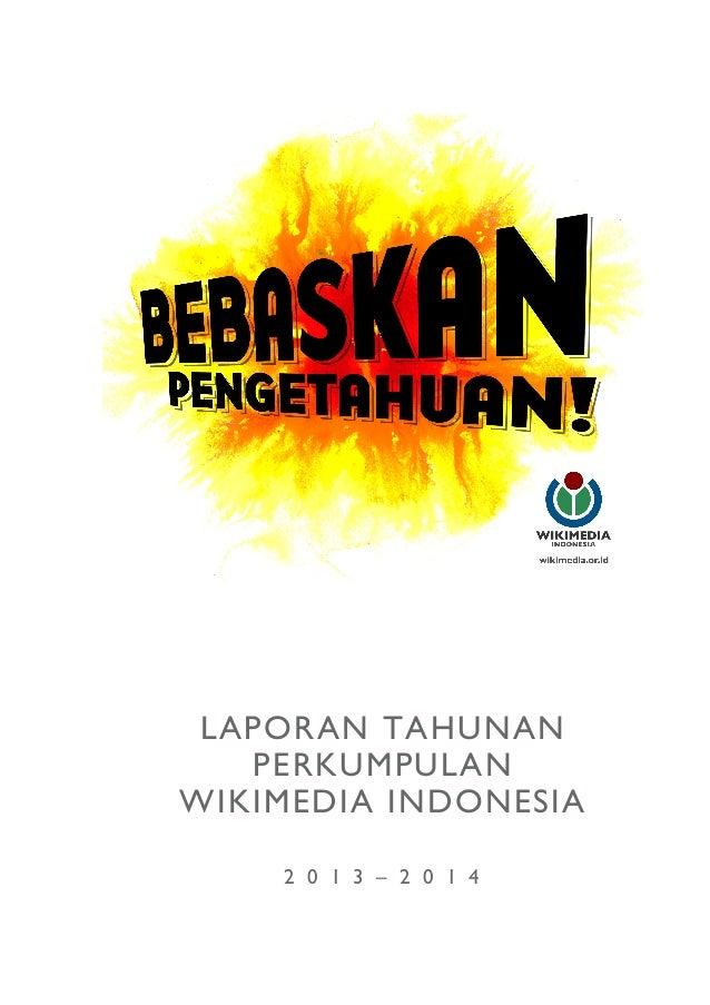 LAPORAN TAHUNAN PERKUMPULAN WIKIMEDIA INDONESIA 2 0 1 3 – 2 0 1 4