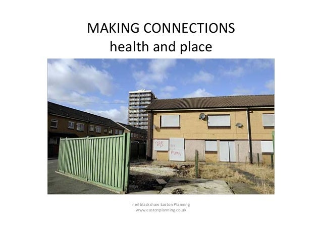 MAKING  CONNECTIONS     health  and  place    neil  blackshaw  Easton  Planning     www.eastonplanni...