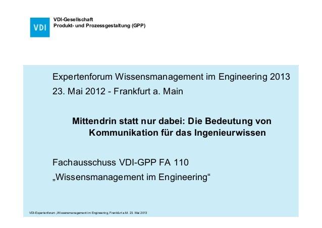 VDI-GesellschaftProdukt- und Prozessgestaltung (GPP)Expertenforum Wissensmanagement im Engineering 201323. Mai 2012 - Fran...