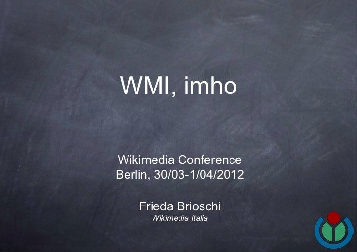 WMI, imhoWikimedia ConferenceBerlin, 30/03-1/04/2012    Frieda Brioschi      Wikimedia Italia