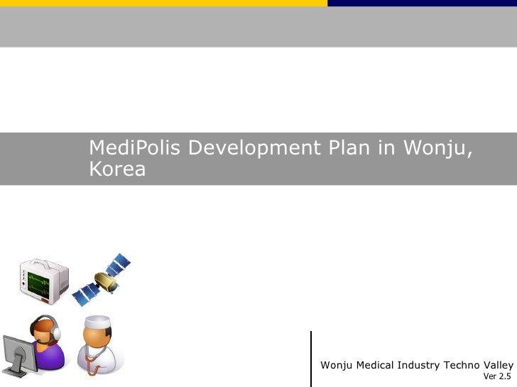MediPolis Development Plan in Wonju,Korea                     Wonju Medical Industry Techno Valley                        ...