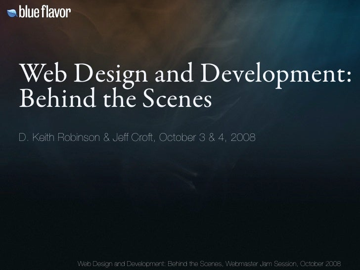 Web Design and Development: Behind the Scenes D. Keith Robinson & Jeff Croft, October 3 & 4, 2008                 Web Desi...