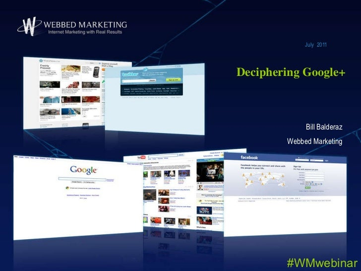 Deciphering Google+ July  2011 Bill Balderaz Webbed Marketing #WMwebinar