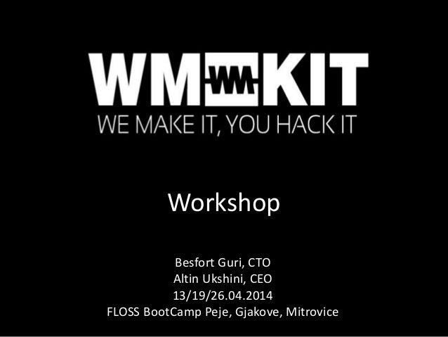 Workshop Besfort Guri, CTO Altin Ukshini, CEO 13/19/26.04.2014 FLOSS BootCamp Peje, Gjakove, Mitrovice
