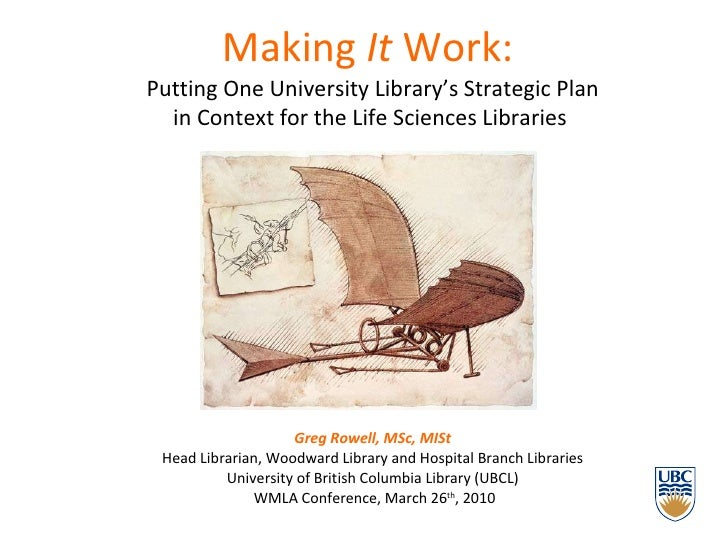 Making  It  Work:     Putting One University Library's Strategic Plan  in Context for the Life Sciences Libraries  Greg Ro...