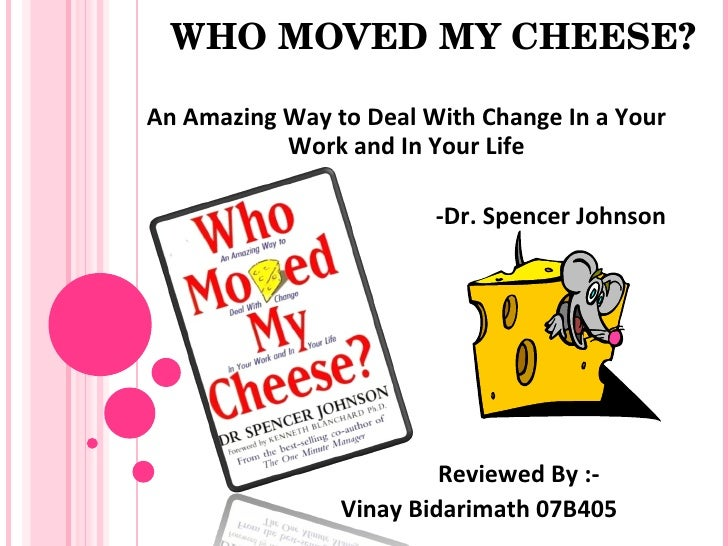 WHOMOVEDMYCHEESE?  An Amazing Way to Deal With Change In a Your            Work and In Your Life                       ...