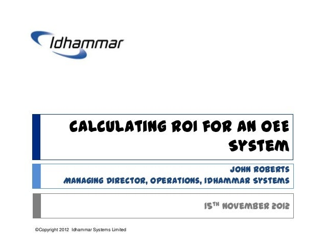 Calculating ROI for an OEE                                  System                                                John Rob...