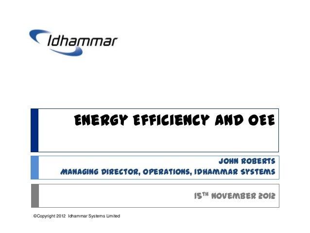 Energy Efficiency and OEE                                                John Roberts            Managing Director, Operat...