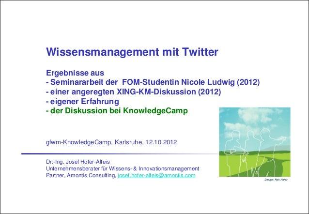 Wissensmanagement mit TwitterErgebnisse aus- Seminararbeit der FOM-Studentin Nicole Ludwig (2012)- einer angeregten XING-K...