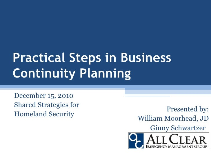 Practical Steps in Business Continuity Planning  December 15, 2010 Shared Strategies for  Homeland Security Presented by: ...