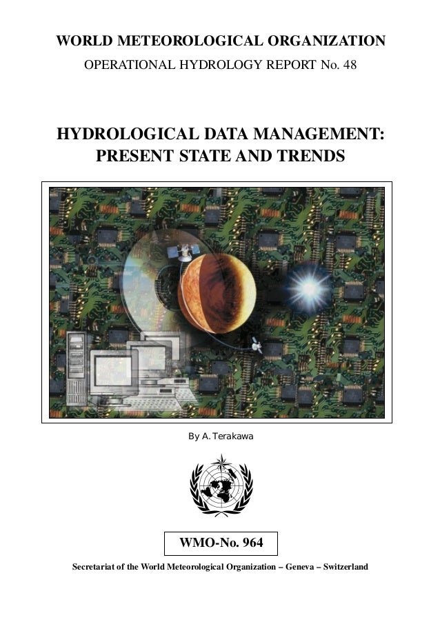 WORLD METEOROLOGICAL ORGANIZATION  OPERATIONAL HYDROLOGY REPORT No. 48  HYDROLOGICAL DATA MANAGEMENT:  PRESENT STATE AND T...