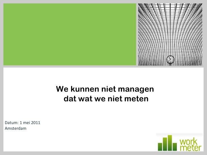 Datum: 1 mei 2011 Amsterdam We kunnen niet managen  dat wat we niet meten