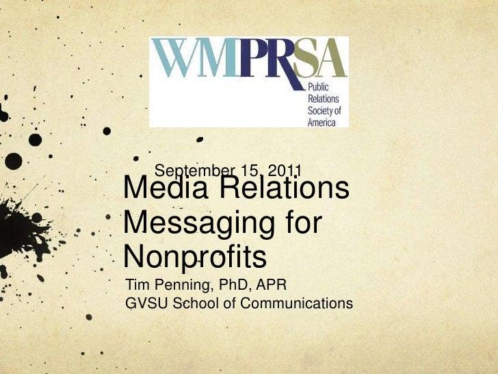 Media RelationsMessaging for Nonprofits<br />Tim Penning, PhD, APR<br />GVSU School of Communications<br />September 15, 2...