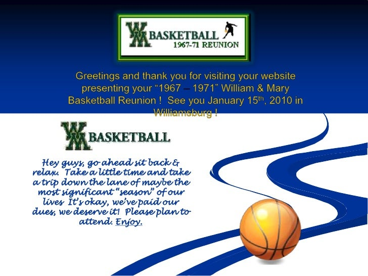 "Greetings and thank you for visiting your website presenting your ""1967 – 1971"" William & Mary Basketball Reunion !  See y..."