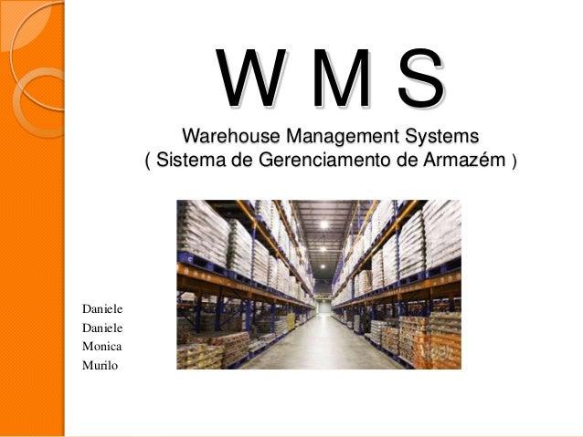 W M SWarehouse Management Systems( Sistema de Gerenciamento de Armazém )DanieleDanieleMonicaMurilo