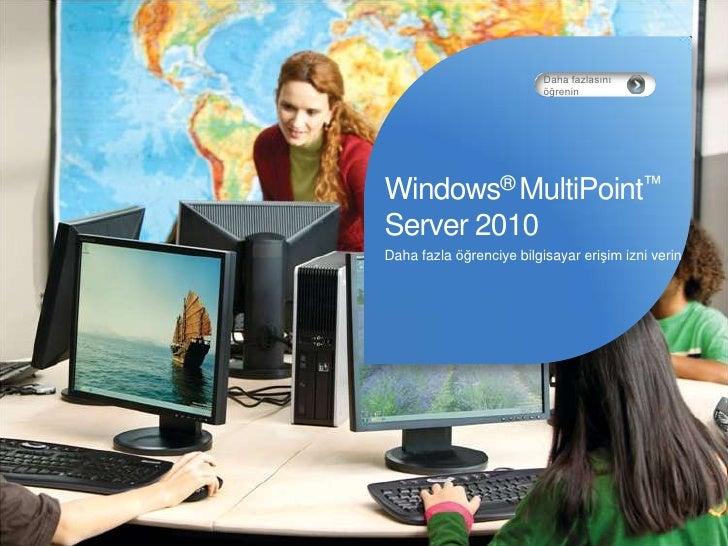 Dahafazlasınıöğrenin<br />Windows® MultiPoint™Server 2010<br />Dahafazlaöğrenciyebilgisayarerişimizniverin<br />