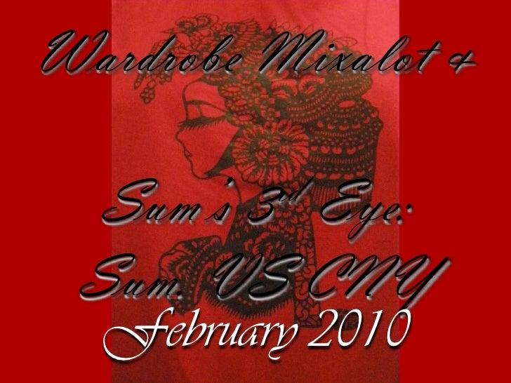 Wardrobe Mixalot& <br />Sum's 3rd Eye:<br />Sum. VS CNY<br />February2010<br />